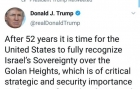 Trump: Este timpul ca SUA să recunoască suveranitatea Israelului asupra Înălțimilor Golan